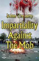 Impartiality Against The Mob: (Writing as JJ Marric) ebook by John Creasey