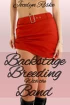 Backstage Breeding With the Band: Cuckold Gangbang Erotica ebook by Jocelyn Riske