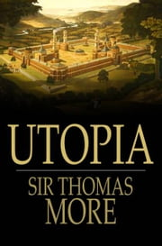 Utopia: On The Best State Of A Republic And On The New Island Of Utopia - On the Best State of a Republic and on the New Island of Utopia ebook by Sir Thomas More
