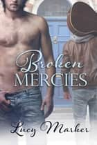 Broken Mercies ebook by Lucy Marker