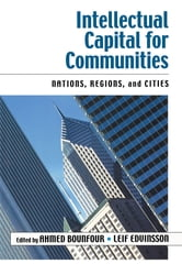 Intellectual Capital for Communities ebook by Ahmed Bounfour,Leif Edvinsson