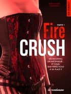 Fire crush - Partie 1 ebook by Robyne Max chavalan