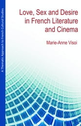 A Thematic Approach to French Cultural Studies: Love, Sex and Desire in French Literature and Cinema ebook by Visoi, Marie-Anne