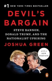 Devil's Bargain - Steve Bannon, Donald Trump, and the Nationalist Uprising ebook by Joshua Green