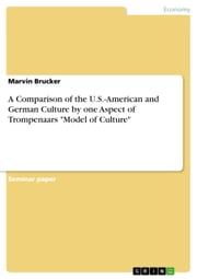 A Comparison of the U.S.-American and German Culture by one Aspect of Trompenaars 'Model of Culture' ebook by Marvin Brucker