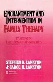 Enchantment and Intervention in Family Therapy - Training in Ericksonian Approaches ebook by Stephen R. Lankton,Carol H. Lankton