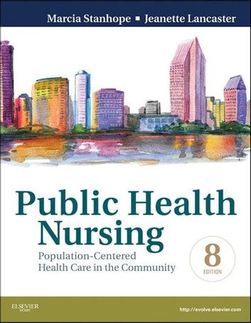Public Health Nursing - Revised Reprint - E-Book - Population-Centered Health Care in the Community ebook by Marcia Stanhope, RN, DSN, FAAN,Jeanette Lancaster, RN, PhD, FAAN
