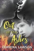 Out of the Ashes - The Phoenix Institute, #4 ebook by Corrina Lawson
