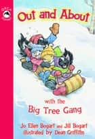 Out and About with the Big Tree Gang ebook by Jo Ellen Bogart,Dean Griffiths