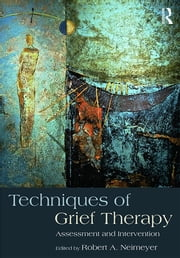 Techniques of Grief Therapy - Assessment and Intervention ebook by Robert A. Neimeyer