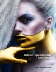 Adobe SpeedGrade - Getting Started ebook by Alexis Van Hurkman
