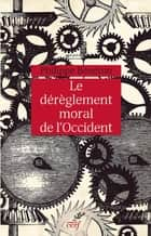 Le dérèglement moral de l'Occident ebook by Philippe Bénéton