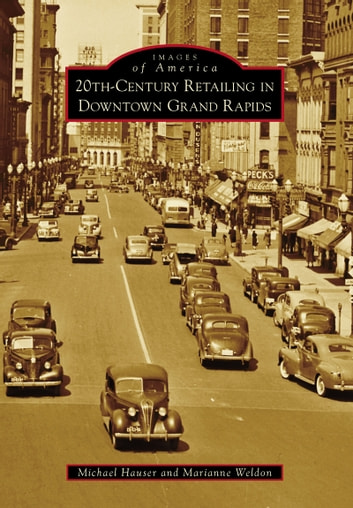 20th-Century Retailing in Downtown Grand Rapids ebook by Michael Hauser,Marianne Weldon