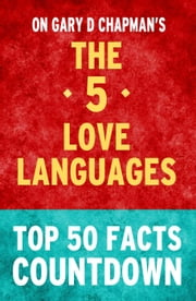 The 5 Love Languages - Top 50 Facts Countdown ebook by TOP 50 FACTS