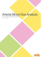 Arterial Blood Gases: an easy learning guide ebook by Fiona Foxall