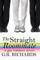 The Straight Roommate ebook by G.R. Richards