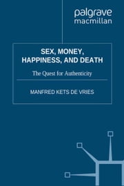 Sex, Money, Happiness, and Death - The Quest for Authenticity ebook by Manfred F.R. Kets de Vries