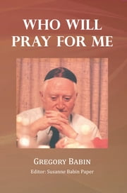 Who Will Pray For Me ebook by Gregory Babin