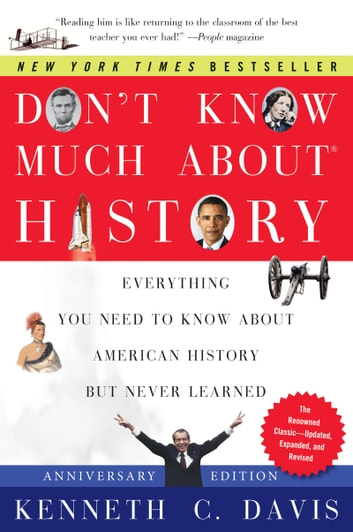 Don't Know Much About History, Anniversary Edition - Everything You Need to Know About American History but Never Learned ebook by Kenneth C. Davis