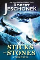 Sticks and Stones: A Trek Novel - A Scifi Novel ebook by Robert Jeschonek