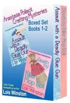 Anastasia Pollack Crafting Mysteries Boxed Set - Books 1-2 ebook by Lois Winston