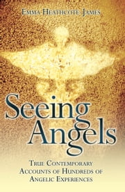 Seeing Angels - True Contemporary Accounts of Hundreds of Angelic Experiences ebook by Emma Heathcote-James