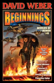 Beginnings: Worlds of Honor 6 ebook by David Weber, Timothy Zahn, Joelle Presby,...