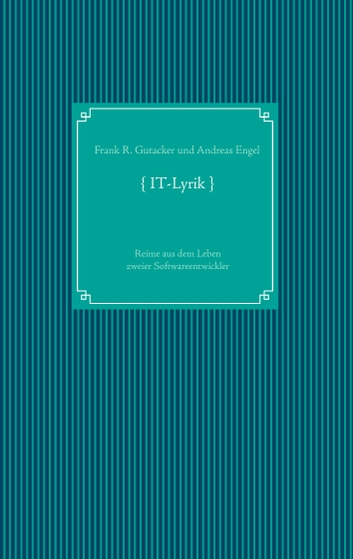{ IT-Lyrik } - Reime aus dem Leben zweier Softwareentwickler ebook by Frank R. Gutacker