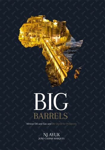 Big Barrels - African Oil and Gas and the Quest for Prosperity ebook by NJ Ayuk,Jo�o Gaspar Marques