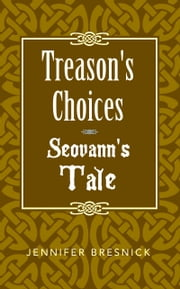 Treason's Choices: Seovann's Tale ebook by Jennifer Bresnick