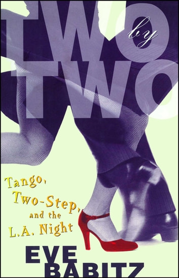 Two by Two - Tango, Two-Step, and the L.A. Night ebook by Eve Babitz
