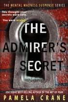 The Admirer's Secret - A gripping psychological thriller ebook by Pamela Crane
