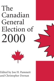 The Canadian General Election of 2000 ebook by Christopher Dornan,Jon H. Pammett