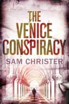 The Venice Conspiracy ebook by Sam Christer