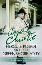 Hercule Poirot and the Greenshore Folly ebook by Agatha Christie