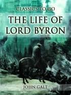 The Life of Lord Byron ebook by