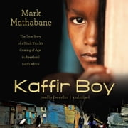 Kaffir Boy - The True Story of a Black Youth's Coming of Age in Apartheid South Africa audiobook by Mark Mathabane