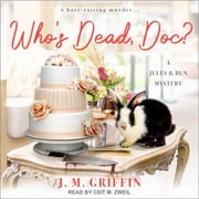 Who's Dead, Doc? audiobook by J.M. Griffin