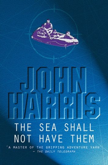 The Sea Shall Not Have Them ebook by John Harris