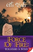 Force of Fire: Toujours a Vous eBook by Ali Vali