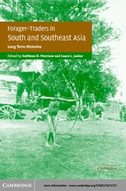 Forager-Traders in South and Southeast Asia ebook by Morrison, Kathleen D.