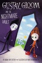 Gustav Gloom and the Nightmare Vault #2 ebook by Adam-Troy Castro, Kristen Margiotta