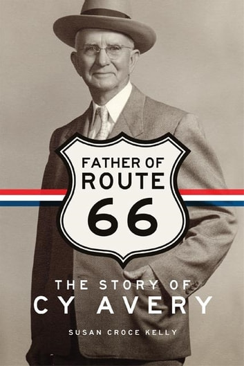 Father of Route 66 - The Story of Cy Avery ebook by Susan Croce Kelly