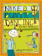 Naked Bunyip Dancing - The story of Anna, Billy the punk, J-man and everyone else ebook by Steven Herrick, Beth Norling
