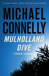 Mulholland Dive - Three Stories ebook by Michael Connelly