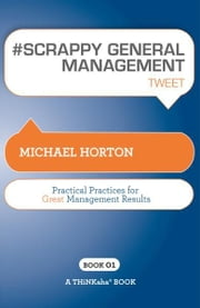 #SCRAPPY GENERAL MANAGEMENT tweet Book01 ebook by Michael Horton