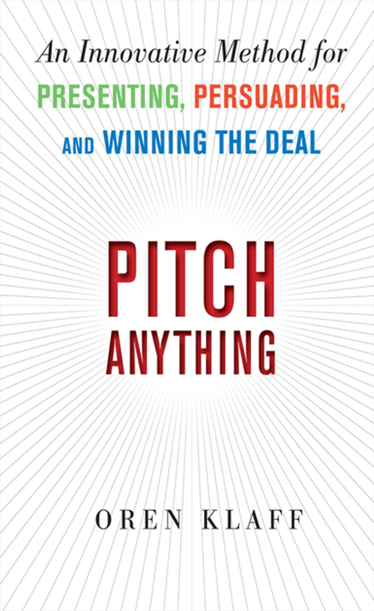 Pitch Anything: An Innovative Method For Presenting, Persuading, And  Winning The Deal Ebook