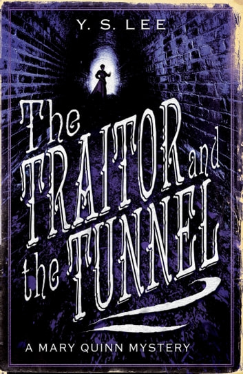 The Traitor and the Tunnel - A Mary Quinn Mystery ebook by Y. S. Lee