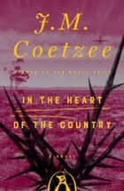 In the Heart of the Country - A Novel ebook by J. M. Coetzee