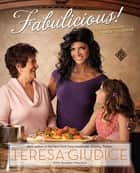 Fabulicious! - Teresa's Italian Family Cookbook ebook by